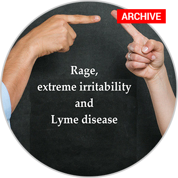 Lyme Disease Conversation: Rage, extreme irritability, and Lyme disease